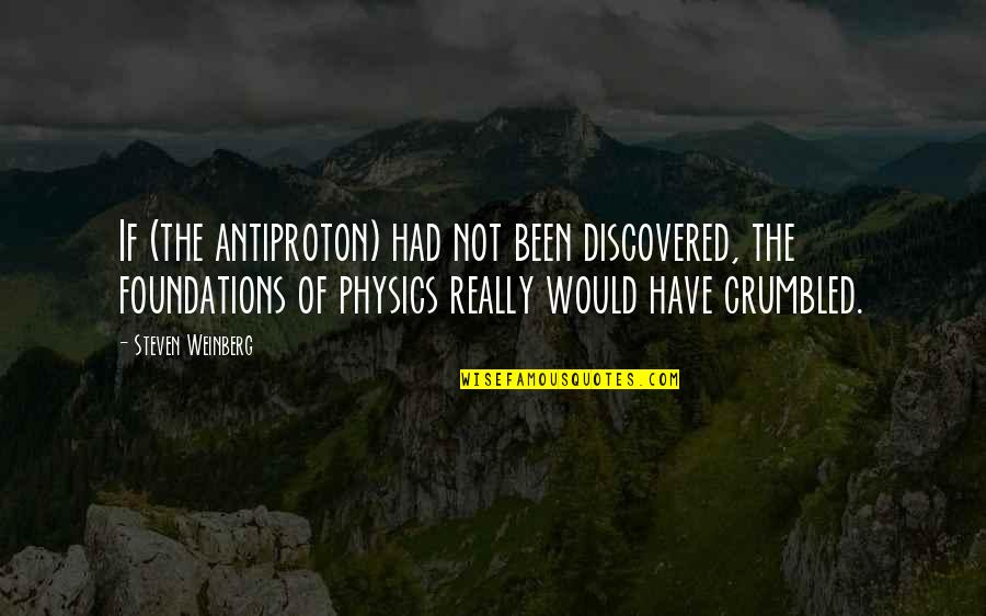 The P-51 Mustang Quotes By Steven Weinberg: If (the antiproton) had not been discovered, the