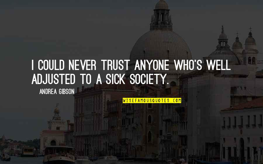 The Painfulness Of Growing Up Quotes By Andrea Gibson: I could never trust anyone who's well adjusted