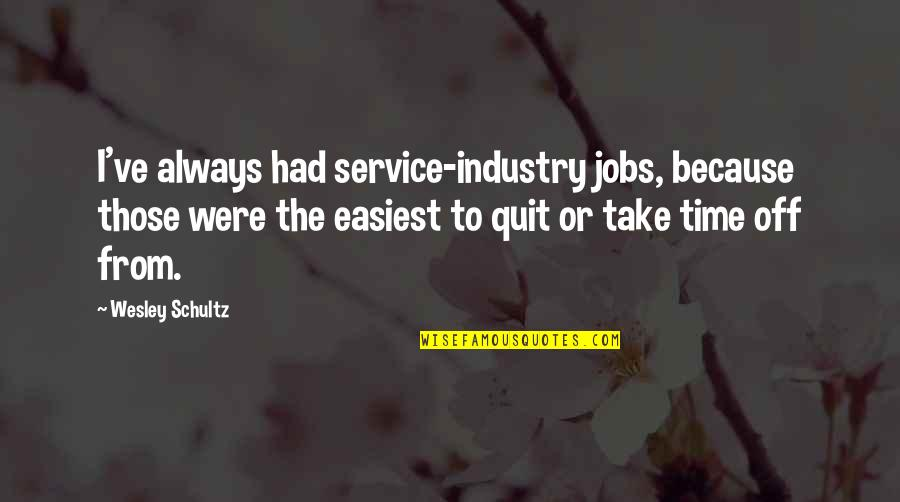 The Pardoner's Tale Critical Quotes By Wesley Schultz: I've always had service-industry jobs, because those were