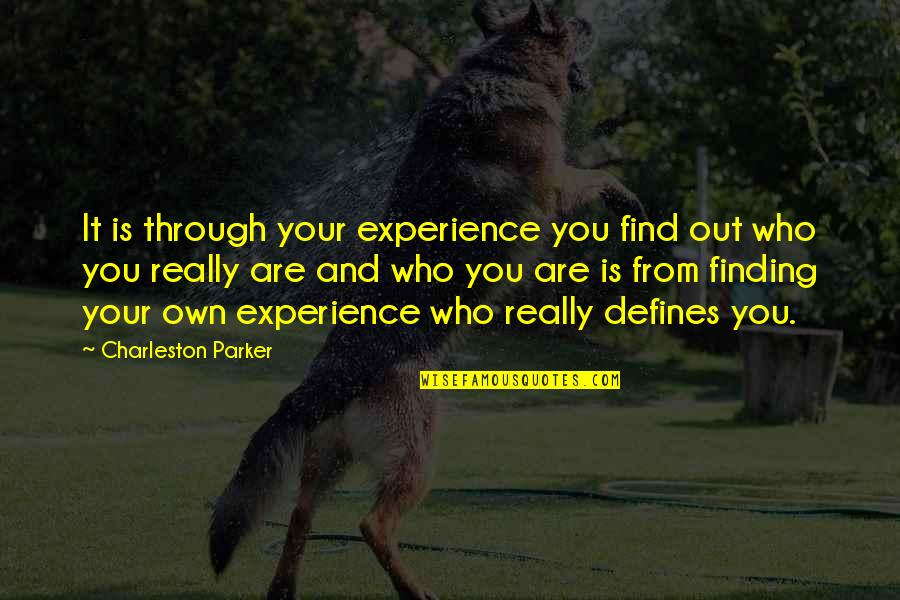 The Past Defines You Quotes By Charleston Parker: It is through your experience you find out