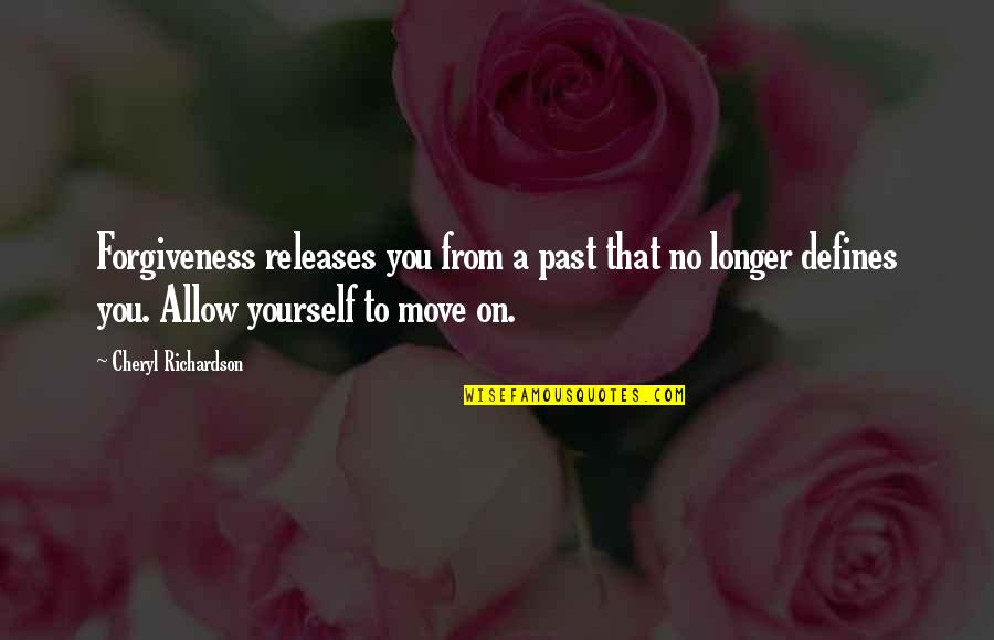 The Past Defines You Quotes By Cheryl Richardson: Forgiveness releases you from a past that no