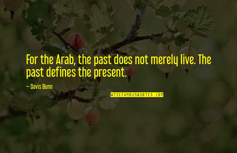 The Past Defines You Quotes By Davis Bunn: For the Arab, the past does not merely