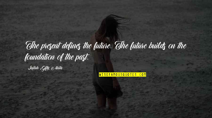 The Past Defines You Quotes By Lailah Gifty Akita: The present defines the future. The future builds
