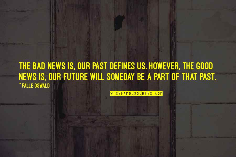 The Past Defines You Quotes By Palle Oswald: The bad news is, our past defines us.