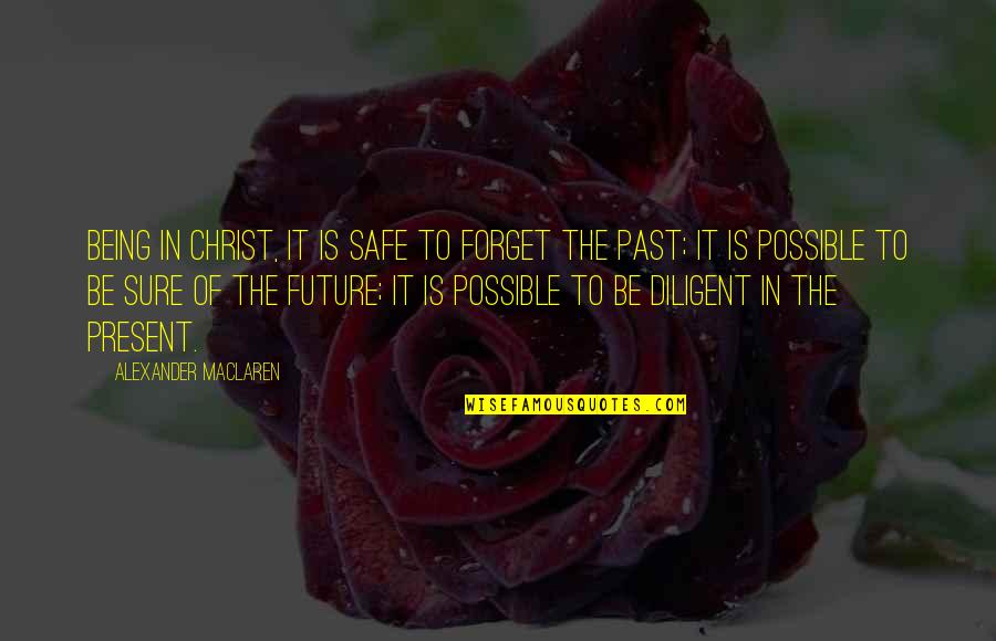 The Past Present Future Quotes By Alexander MacLaren: Being in Christ, it is safe to forget