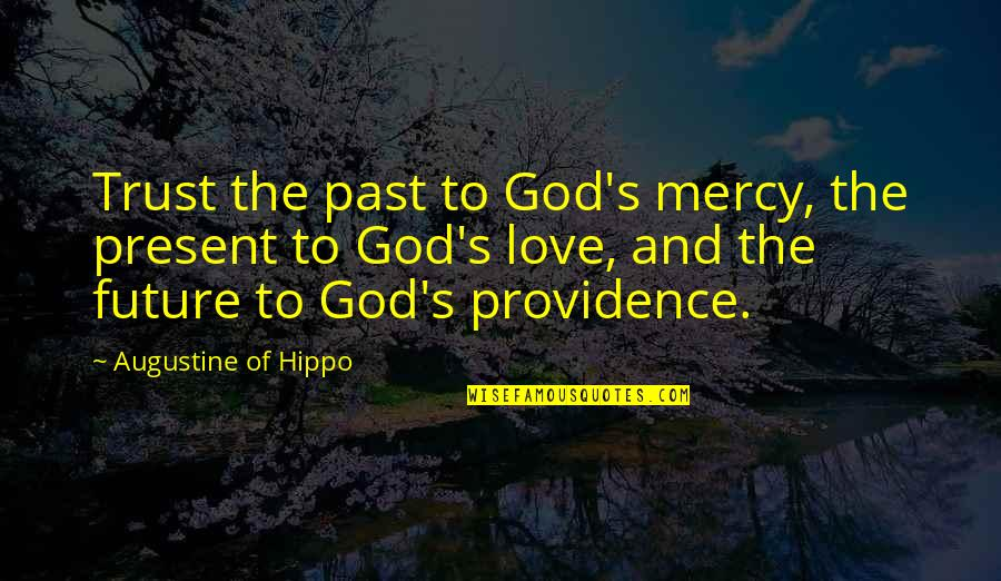 The Past Present Future Quotes By Augustine Of Hippo: Trust the past to God's mercy, the present