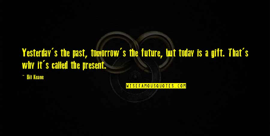 The Past Present Future Quotes By Bil Keane: Yesterday's the past, tomorrow's the future, but today