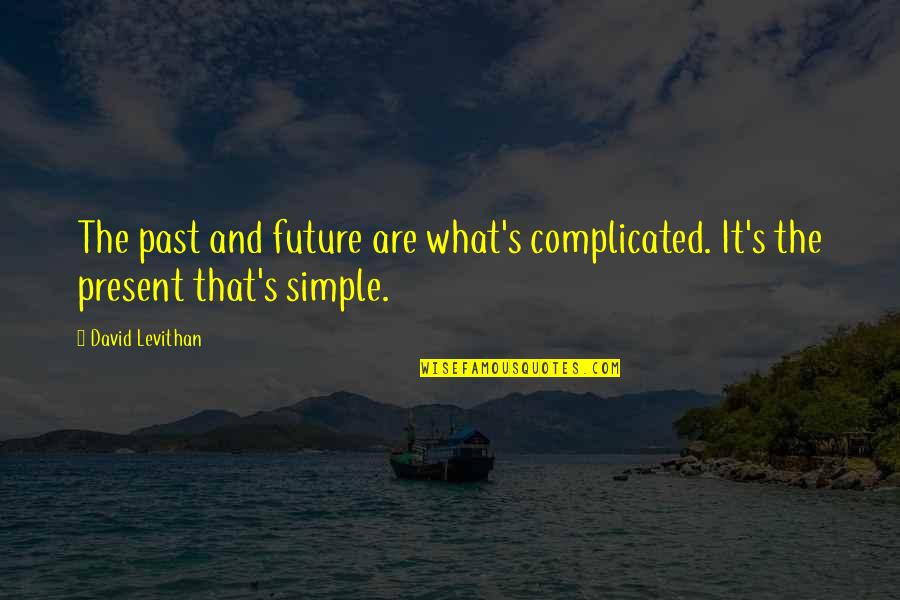 The Past Present Future Quotes By David Levithan: The past and future are what's complicated. It's