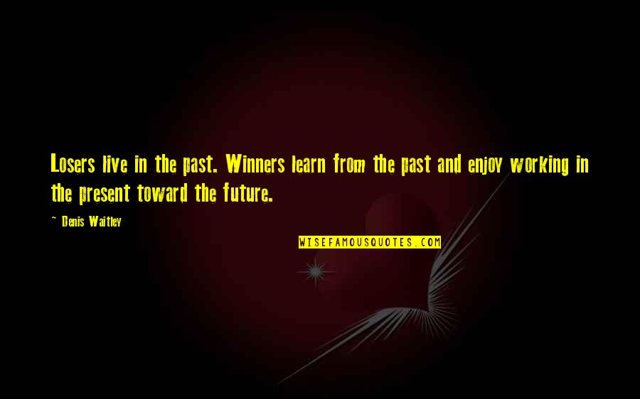 The Past Present Future Quotes By Denis Waitley: Losers live in the past. Winners learn from