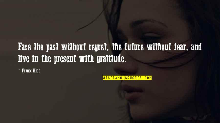 The Past Present Future Quotes By Frank Hall: Face the past without regret, the future without