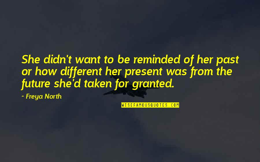 The Past Present Future Quotes By Freya North: She didn't want to be reminded of her