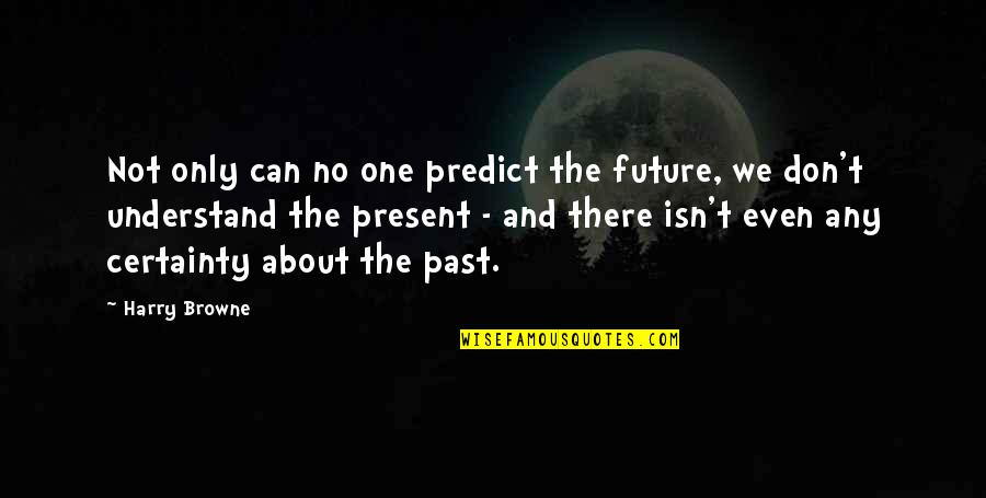 The Past Present Future Quotes By Harry Browne: Not only can no one predict the future,