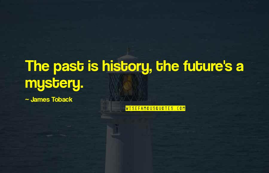 The Past Present Future Quotes By James Toback: The past is history, the future's a mystery.