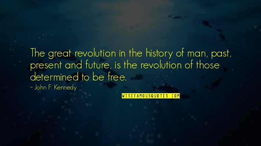 The Past Present Future Quotes By John F. Kennedy: The great revolution in the history of man,