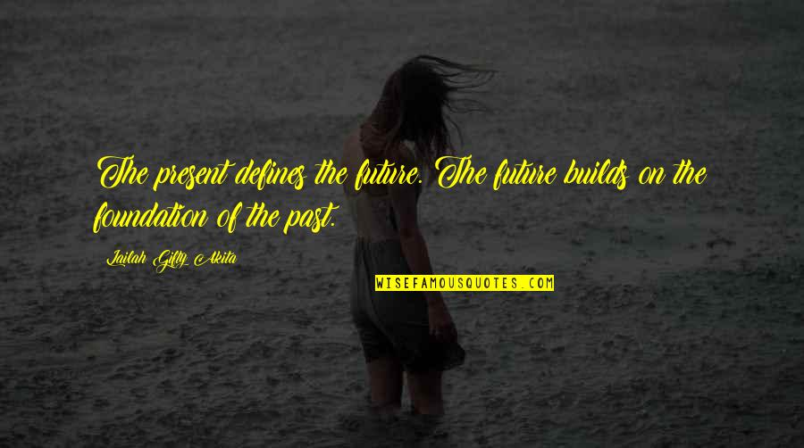 The Past Present Future Quotes By Lailah Gifty Akita: The present defines the future. The future builds