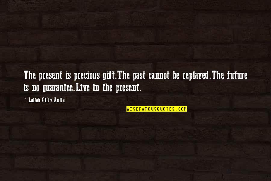 The Past Present Future Quotes By Lailah Gifty Akita: The present is precious gift.The past cannot be