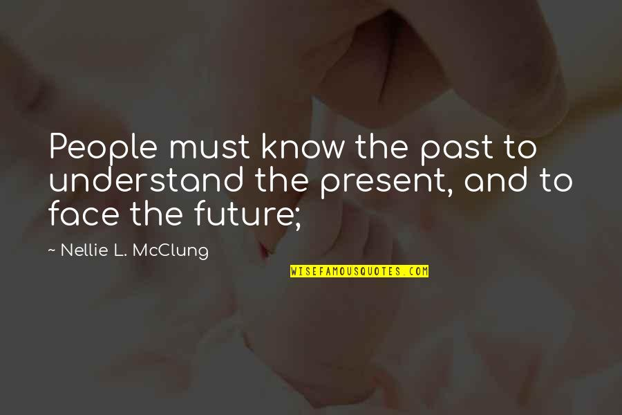 The Past Present Future Quotes By Nellie L. McClung: People must know the past to understand the