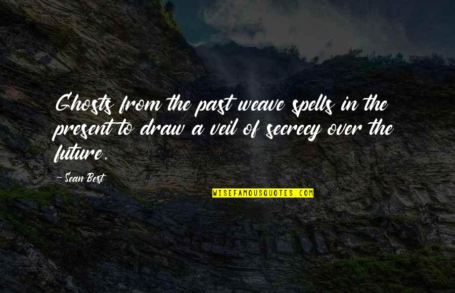 The Past Present Future Quotes By Sean Best: Ghosts from the past weave spells in the