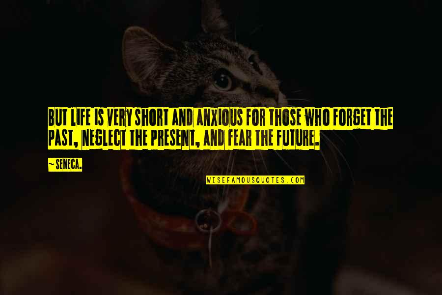The Past Present Future Quotes By Seneca.: But life is very short and anxious for