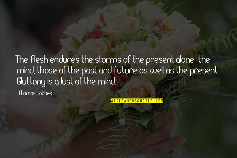 The Past Present Future Quotes By Thomas Hobbes: The flesh endures the storms of the present
