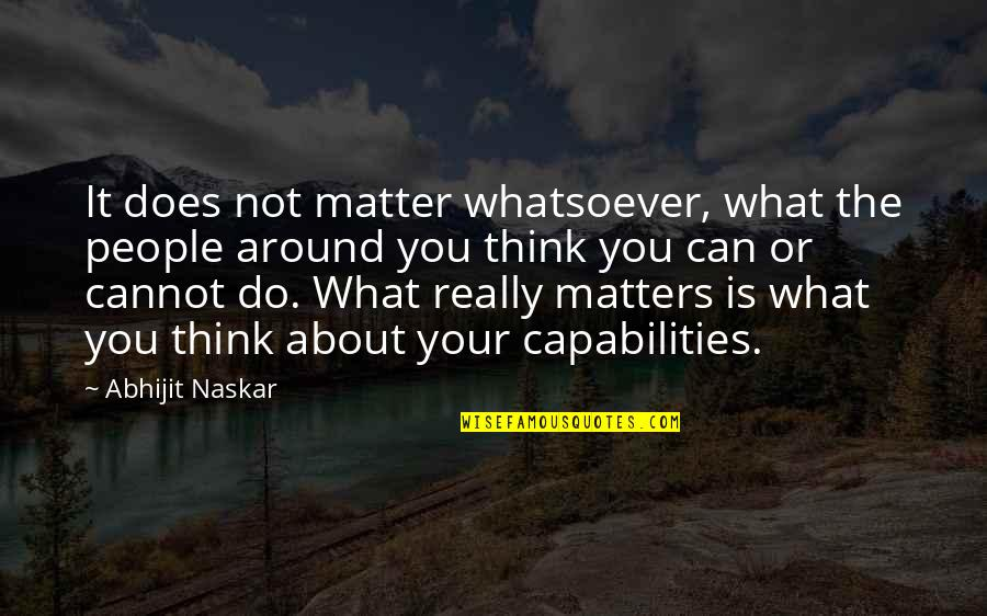 The People Around You Quotes By Abhijit Naskar: It does not matter whatsoever, what the people