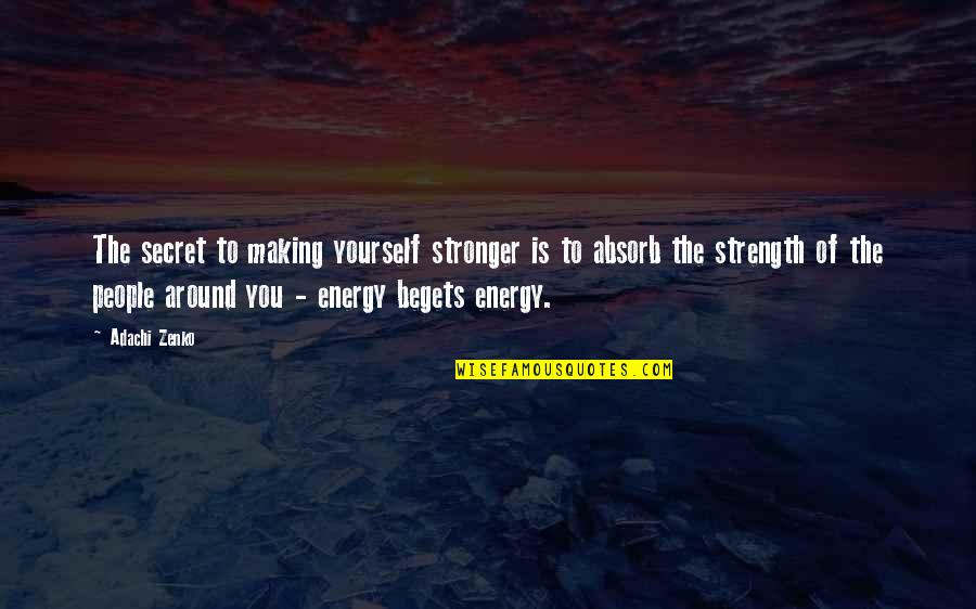 The People Around You Quotes By Adachi Zenko: The secret to making yourself stronger is to