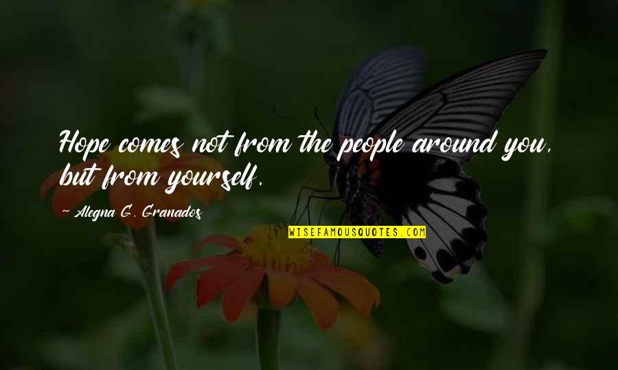 The People Around You Quotes By Alegna G. Granados: Hope comes not from the people around you,