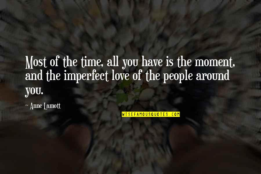 The People Around You Quotes By Anne Lamott: Most of the time, all you have is