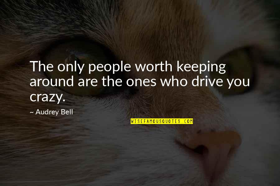 The People Around You Quotes By Audrey Bell: The only people worth keeping around are the