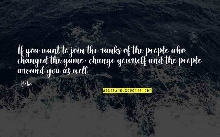 The People Around You Quotes By Bebe: If you want to join the ranks of