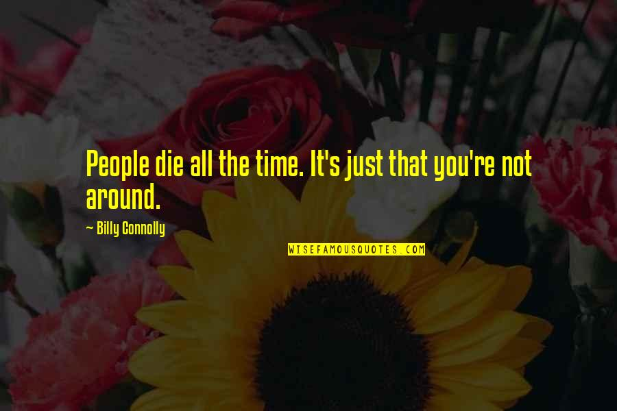 The People Around You Quotes By Billy Connolly: People die all the time. It's just that