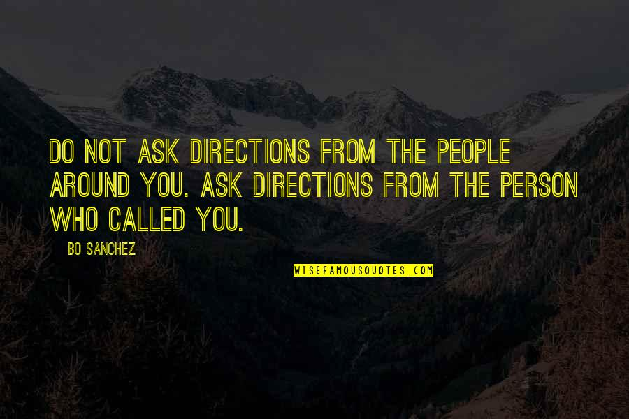 The People Around You Quotes By Bo Sanchez: Do not ask directions from the people around