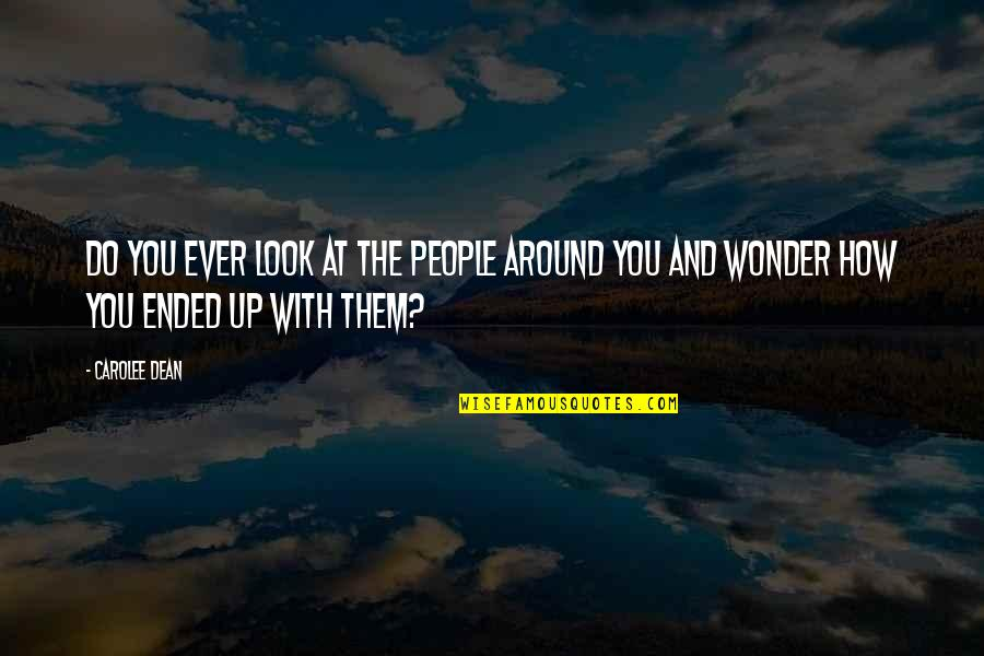 The People Around You Quotes By Carolee Dean: Do you ever look at the people around