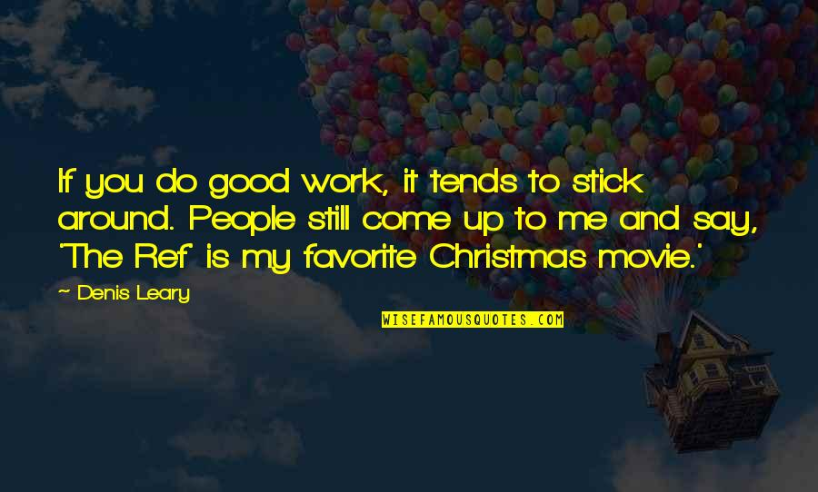 The People Around You Quotes By Denis Leary: If you do good work, it tends to