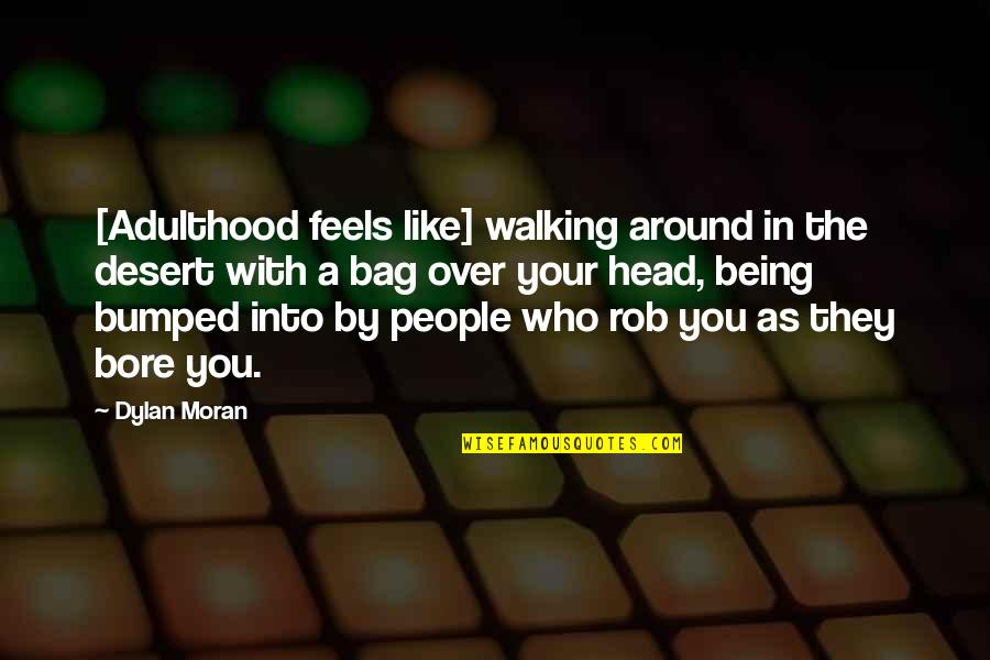 The People Around You Quotes By Dylan Moran: [Adulthood feels like] walking around in the desert