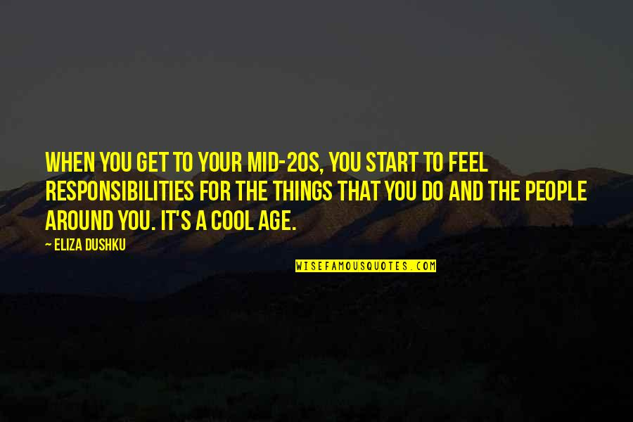 The People Around You Quotes By Eliza Dushku: When you get to your mid-20s, you start