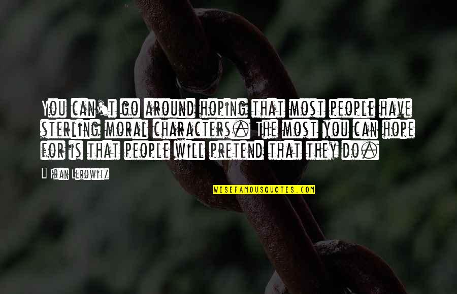 The People Around You Quotes By Fran Lebowitz: You can't go around hoping that most people