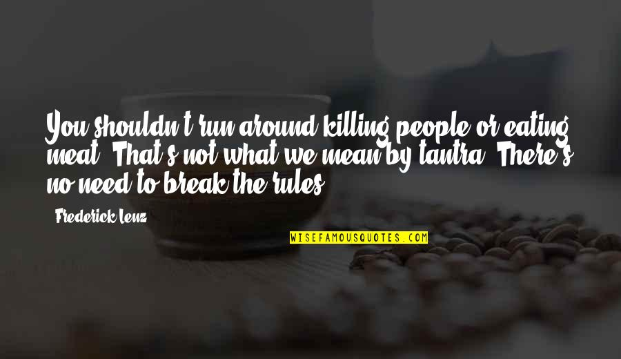The People Around You Quotes By Frederick Lenz: You shouldn't run around killing people or eating