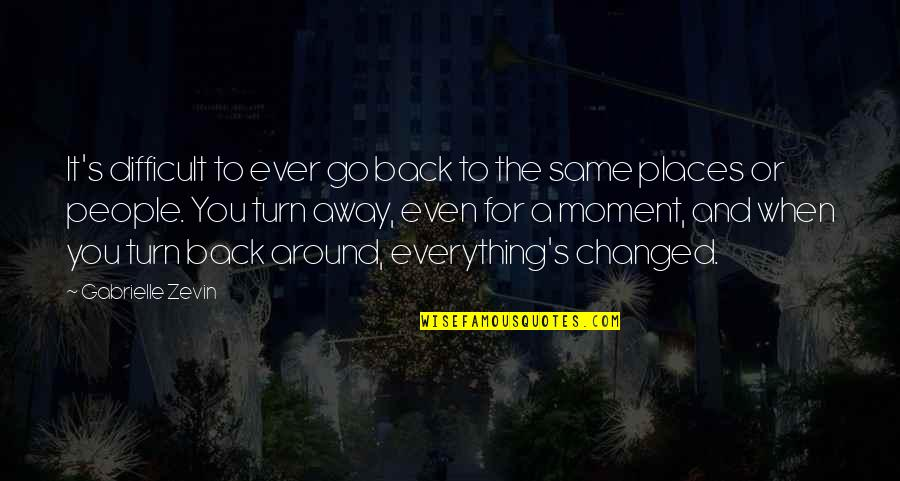 The People Around You Quotes By Gabrielle Zevin: It's difficult to ever go back to the