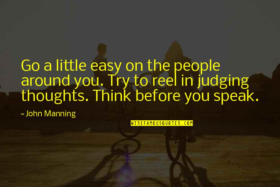 The People Around You Quotes By John Manning: Go a little easy on the people around
