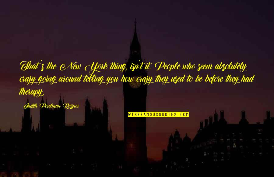 The People Around You Quotes By Judith Perelman Rossner: That's the New York thing, isn't it. People