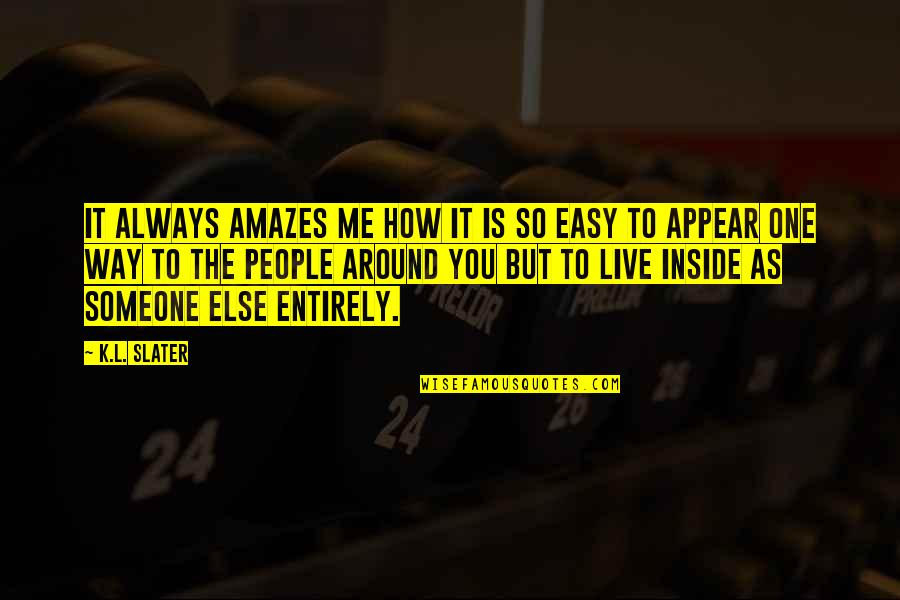 The People Around You Quotes By K.L. Slater: It always amazes me how it is so