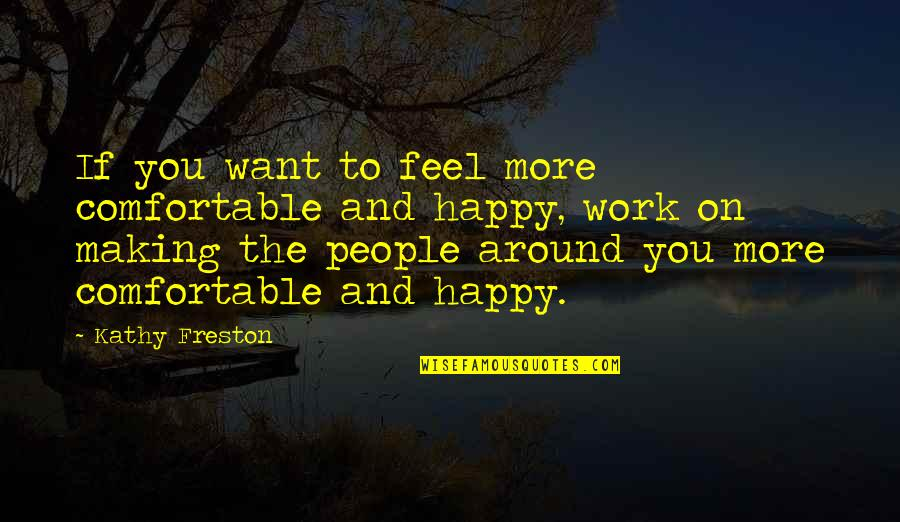The People Around You Quotes By Kathy Freston: If you want to feel more comfortable and