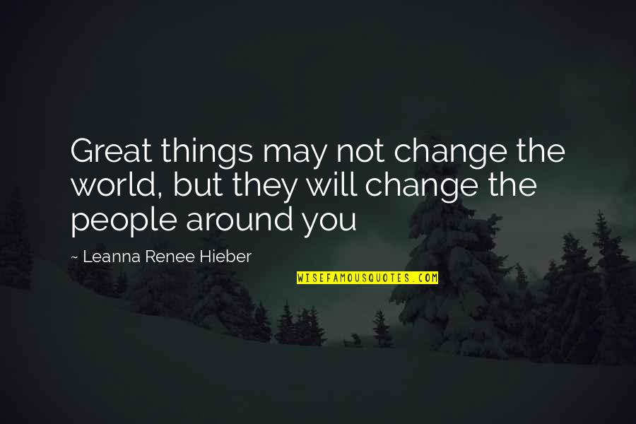The People Around You Quotes By Leanna Renee Hieber: Great things may not change the world, but