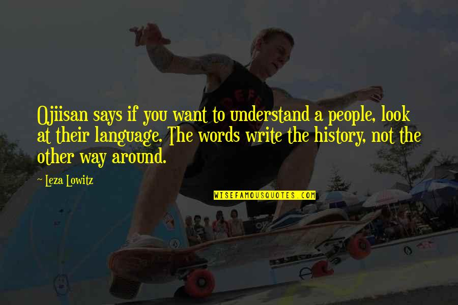 The People Around You Quotes By Leza Lowitz: Ojiisan says if you want to understand a