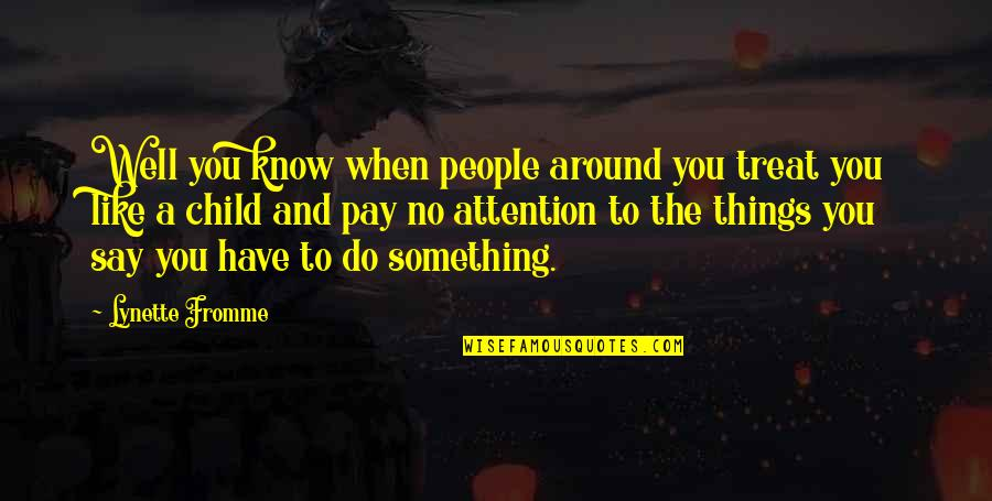 The People Around You Quotes By Lynette Fromme: Well you know when people around you treat