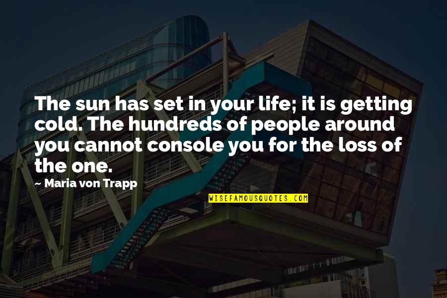 The People Around You Quotes By Maria Von Trapp: The sun has set in your life; it