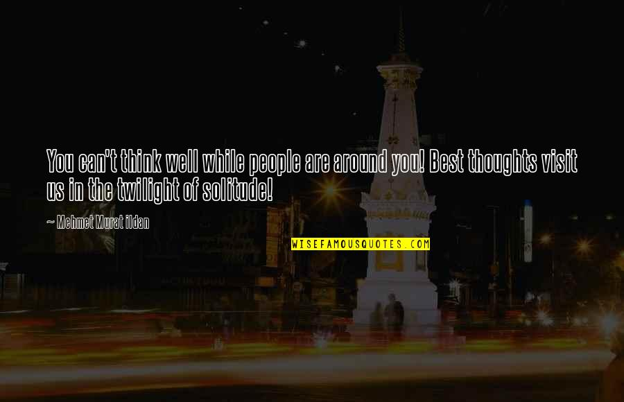 The People Around You Quotes By Mehmet Murat Ildan: You can't think well while people are around
