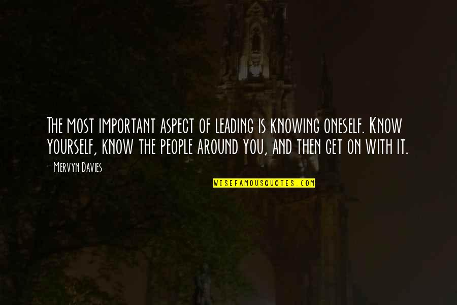 The People Around You Quotes By Mervyn Davies: The most important aspect of leading is knowing