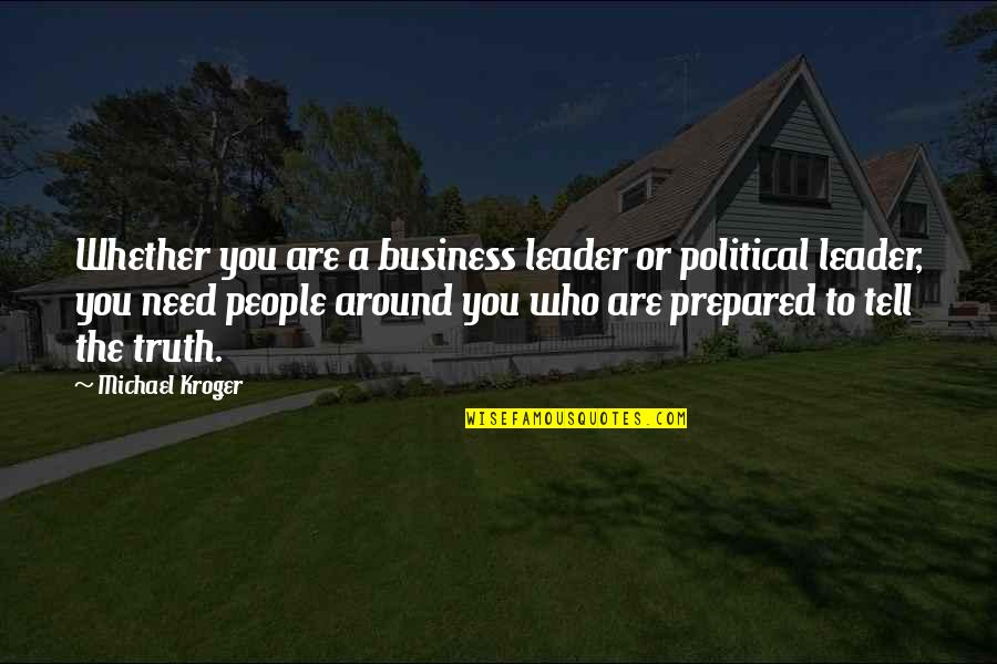 The People Around You Quotes By Michael Kroger: Whether you are a business leader or political